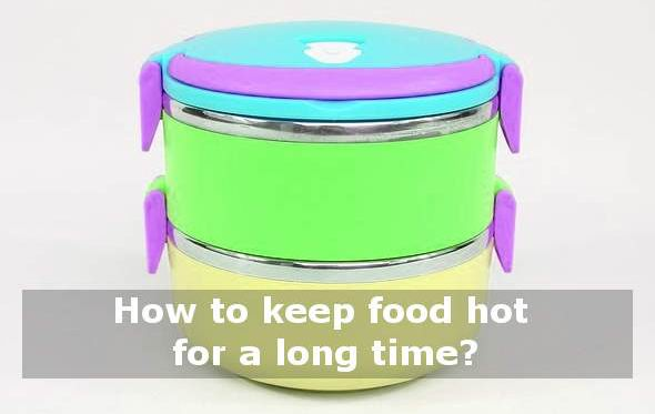 how to keep food hot for a long time