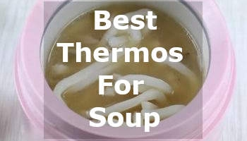 Best Thermos For Soup: Top 5 Models From Choice