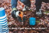How to Keep Food Warm for a Picnic?
